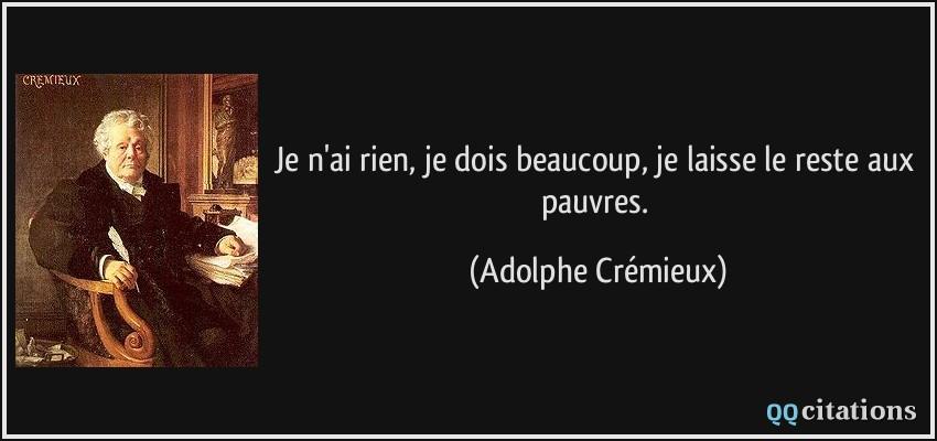 citation-je-n-ai-rien-je-dois-beaucoup-je-laisse-le-reste-aux-pauvres-adolphe-cremieux-165388