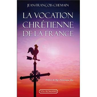 Screenshot_2019-08-07 La vocation chrétienne de la France - broché - Jean-François Chemain - Achat Livre fnac