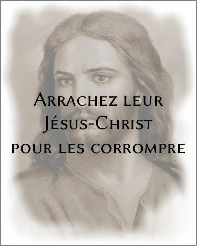 Screenshot_2019-08-29 Arrachez-leur Jésus-Christ pour les corrompre