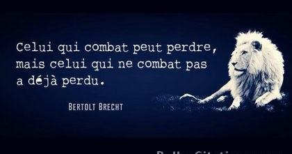 """Belles Citations: """"Celui qui combat peut perdre, mais ..."""
